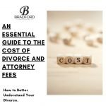 An Essential Guide to the Cost of Divorce and Attorney Fees - Family Law Attorney Blog